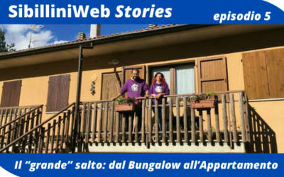 Ep. 5 – SibilliniWeb Story – Il grande salto: dal Bungalow all'Appartamento